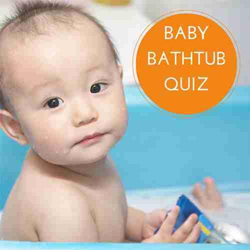 Baby Bathtub Quiz